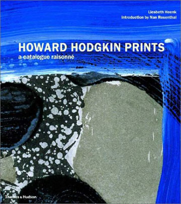 HOWARD HODGKIN: Prints. A Catalogue Raisonne. Liesbeth Heenk, Nan Rosenthal, introduction.
