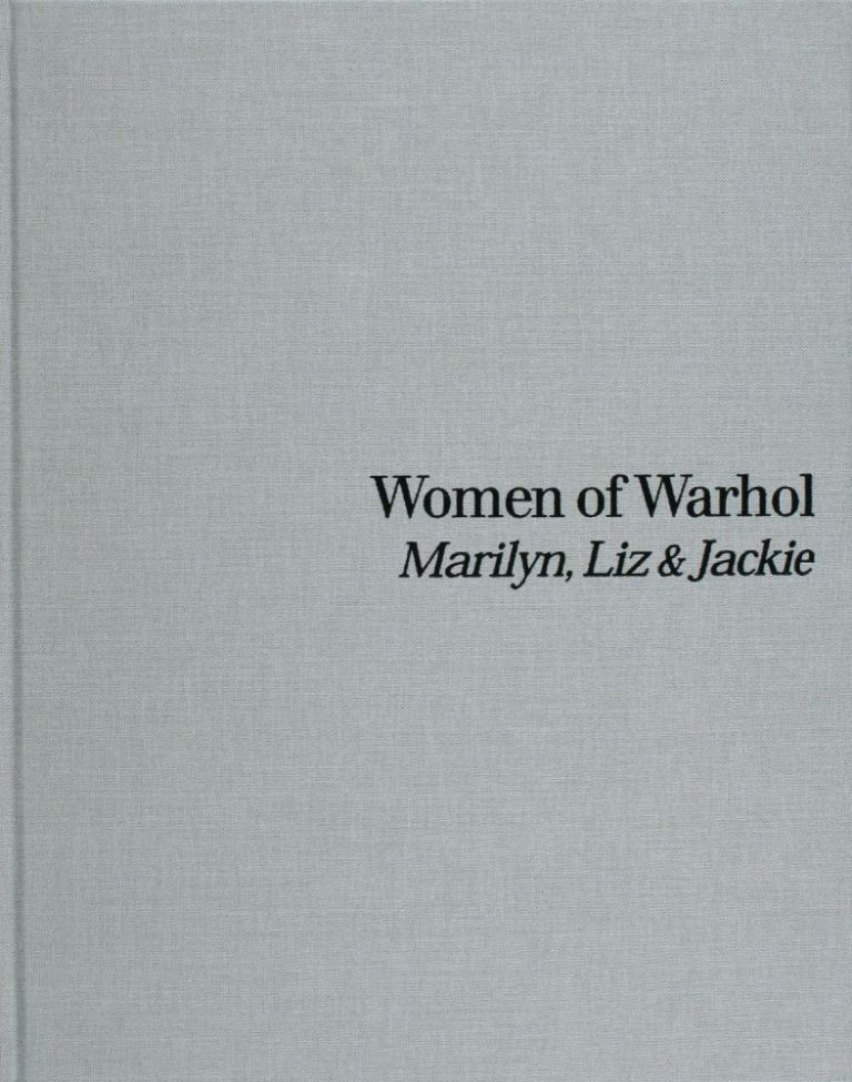 Women of WARHOL. Marilyn, Liz & Jackie. C&M Arts New York, Peter Brant, Irving Blum, Robert Pincus-Witten.