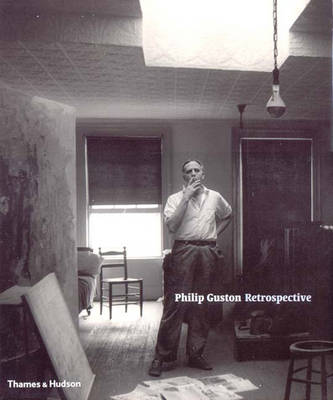 PHILIP GUSTON: Retrospective. Michael Auping, organizer, San Francisco. Museum of Modern Art, London. Royal Academy of Arts, Dore Ashton, Andrew Graham-Dixon.