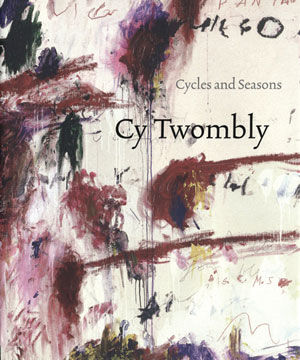 CY TWOMBLY: Cycles and Seasons. Nicholas Serota, London. Tate Modern, Bilbao. Guggenheim, Rome. Galleria Nazionale.