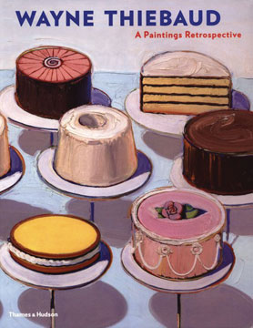 WAYNE THIEBAUD: A Paintings Retrospecitve. Steven Nash, Adam Gopnik, New York. Whitney Museum of American art, San Francisco. California Palace of the Legion of.