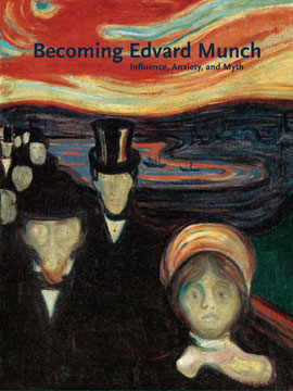Becoming EDVARD MUNCH: Influence, Anxiety, and Myth. Jay A. Clarke, Chicago. Art Institute.