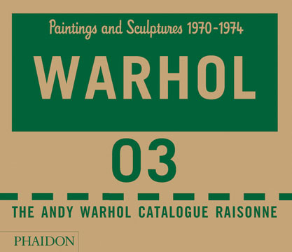 ANDY WARHOL: Catalogue Raisonne. Vol. 3. Paintings and Sculptures 1970-1974. Sally King-Nero, Neil Printz.