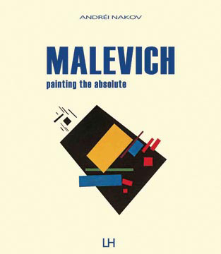 MALEVICH: Painting the Absolute. Andrei Nakov.