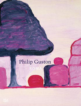 PHILIP GUSTON: Roma. Peter Benson Miller, Rome. Museo Carlo Bilotti, Washington. The Phillips Colletion, Dore Ashton, Michael Semff.