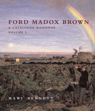 FORD MADOX BROWN: A Catalogue Raisonné. Mary Bennett.