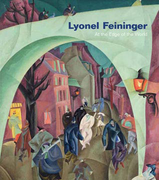 LYONEL FEININGER: At the Edge of the World. Barbara Haskell, New York. Whitney Museum, Montreal. Montreal Museum of Fine Arts.