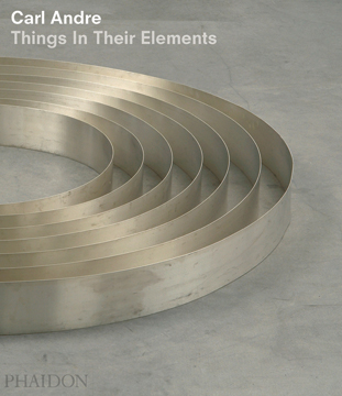 CARL ANDRE: Things in their Elements. Alistair Rider.