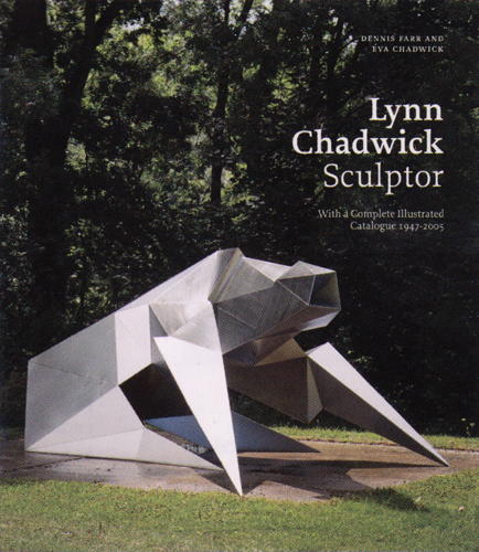 LYNN CHADWICK Sculptor. With a Complete Illustrated Catalogue 1947-2003. Farr.