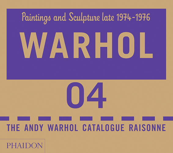 ANDY WARHOL: Catalogue Raisonne. Vol. 4. Paintings and Sculptures Late 1974-1976. Sally King-Nero, Neil Printz.