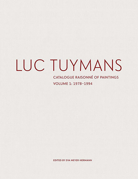 LUC TUYMANS: Catalogue Raisonné of Paintings. Volume One: 1972-1994. Eva Meyer-Hermann.