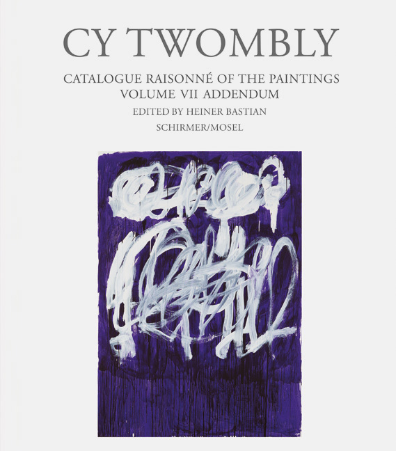 CY TWOMBLY: Catalogue Raisonne of the Paintings. Volume VII - Addendum. Heiner Bastian.