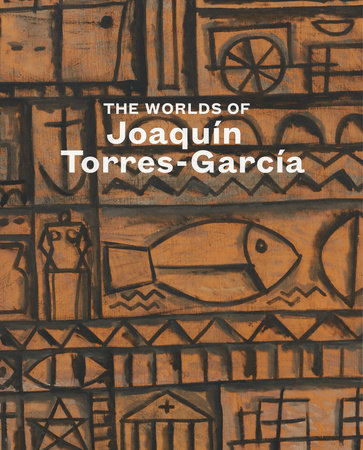 The Worlds of JOAQUIN TORRES-GARCIA. Tomas Llorens, New York. Acquavella.