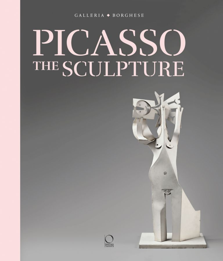 PICASSO: The Sculpture. Anna Coliva, Diana Widmaier-Picasso, Rome. Galleria Borghese.