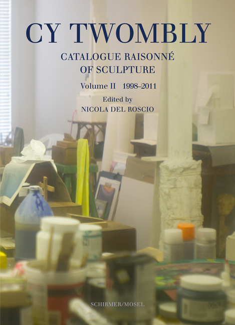 CY TWOMBLY: Catalogue Raisonné of Sculpture, Vol II. 1998-2011. Nicola Del Roscio.