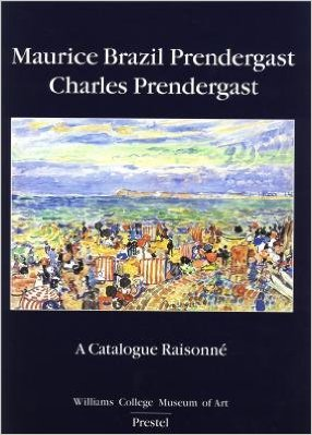 MAURICE BRAZIL PRENDERGAST, CHARLES PRENDERGAST: A Catalogue Raisonné. Carol Clark, Nancy Mowll Mathews, Gwendolyn O., Milton Brown, Nancy Mowll Mathews, ed.