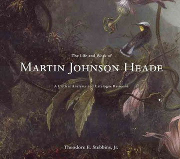 THE LIFE AND WORK OF MARTIN JOHNSON HEADE. THEODORE E. JR STEBBINS.