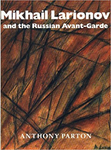 MIKHAIL LARIONOV and the Russian Avant-Garde. Anthony Parton.
