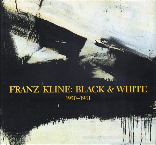 FRANZ KLINE: Black & White 1950-1961. David Anfam, New York. Whitney Museum, Houston. Menil Collection, museum of Contemporary Art Chicago.