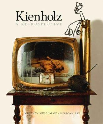 KIENHOLZ: A Retrospective. New York. Whitney Museum of Art, Rosetta Brooks.