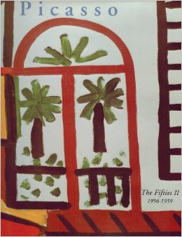 PICASSO'S Paintings...The Fifties II ('56-'59). Picasso Project, Herschel Chipp.
