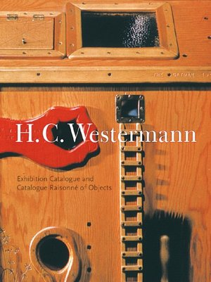 H.C. WESTERMANN: Exhibition Catalogue and Catalogue Raisonne of the Objects. Michael Rooks, Chicago. Museum of Contemporary Art, Los Angeles. Museum of Contemporary Art.