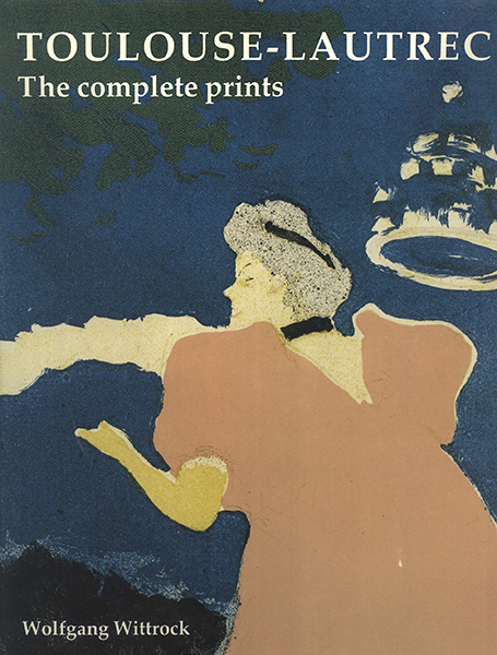 TOULOUSE-LAUTREC, THE COMPLETE PRINTS. WOLFGANG WITTROCK.