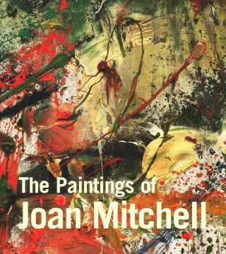 The Paintings of JOAN MITCHELL. Jane Livingston, New York. Whitney, Linda Nochlin, Yvette Y. Lee