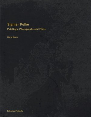 SIGMAR POLKE: Paintings, Photographs, and Films. Gloria Moure