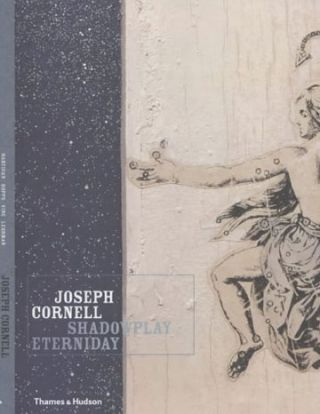JOSEPH CORNELL: Shadowplay...Eterniday. Linda Roscoe Hartigan, Richard Vine, Robert, Richard...