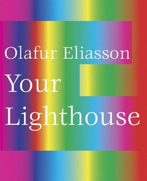 OLAFUR ELIASSON: Your Lighthouse. Works with Light 1991-2004. Gijs van Tuyl, Jonathan Crary, Wolfsburg. Kunstmuseum.