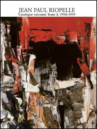 JEAN PAUL RIOPELLE: Catalogue Raisonne Tome 2: 1954-1959. Yseult Riopelle.