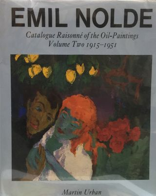 EMIL NOLDE: Catalogue Raisonné of the Oil-Paintings 2 Volumes: Volume One 1895-1914, Volume Two 1915-1951. Martin Urban.