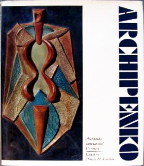 ARCHIPENKO: International Visionary. DONALD H. KARSHAN, ED