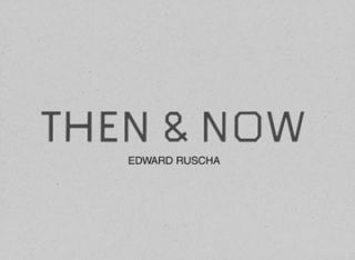 ED RUSCHA: Then and Now