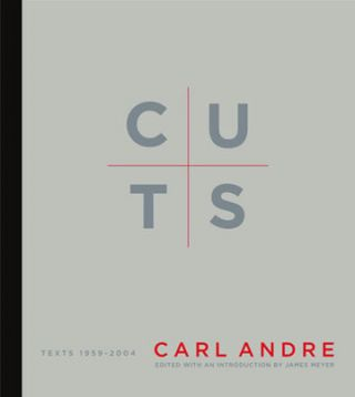 CARL ANDRE. Cuts: Texts 1959 - 2004. James Meyer, Carl Andre, and introduction.