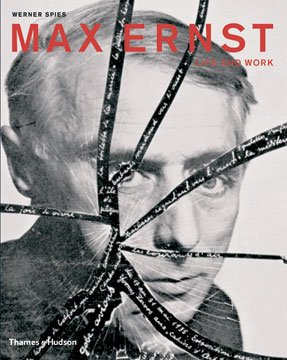 MAX ERNST: Life and Work. An Autobiographical Collage. Werner Spies, Julia Drost