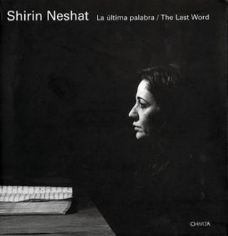 SHIRIN NESHAT: La ultima palabra / The Last Word