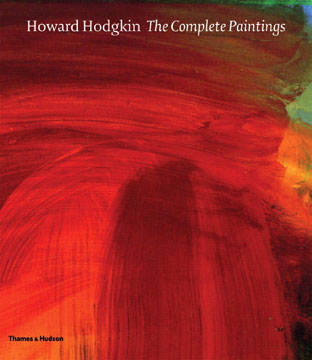 HOWARD HODGKIN: The Complete Paintings Catalogue Raisonné. Marla Price, John Elderfield, introduction.