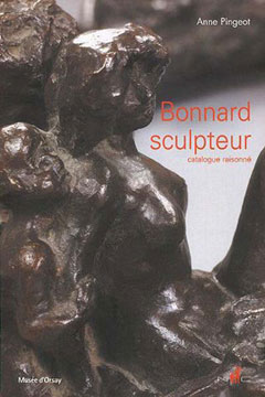 BONNARD Sculpteur: Catalogue Raisonné. Anne Pingeot, Paris. Musee d'Orsay