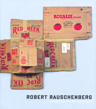 ROBERT RAUSCHENBERG: Cardboards and Related Pieces. Yves-Alain Bois, Clare Elliott, Josef...