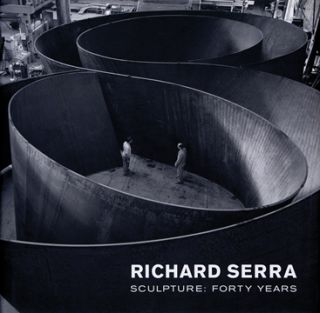 RICHARD SERRA Sculpture: Forty Years. Kynaston McShine, Lynne Cooke, New York. Museum of Modern...