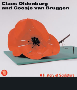 CLAES OLDENBURG and COOSJE VAN BRUGGEN: Sculpture by the Way. Ida Gianelli, Marcella Beccaria,...