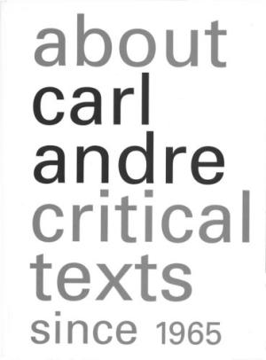 About CARL ANDRE: Critical Texts since 1965. Paula Feldman, Alistair Rider, Karsten Schube.