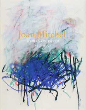 JOAN MITCHELL: Works on Paper 1956-1992. John Yau, Cheim New York, Read.