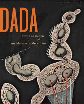 Dada in the Collection of The Museum of Modern Art. ANNE UMLAND, Adrian Sudhalter, Scott Gerson,...