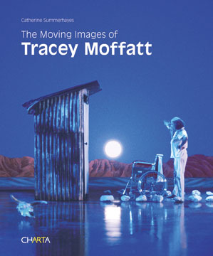 The Moving Images of TRACEY MOFFATT. Catherine Summerhayes, Adam Shoemaker, Maureen Barron