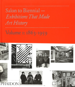 Salon to Biennial: Exhibitions that Made Art History. Volume 1: 1863-1. BRUCE ALTSHULER, introduction, Phaidon, introductory essay, chapter i.