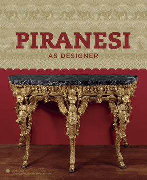 PIRANESI as Designer. Sarah Lawrence, New York. Cooper Hewitt National Design Museum, The...