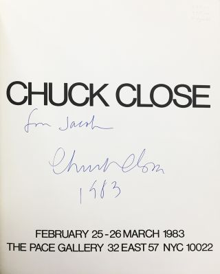 CHUCK CLOSE [INSCRIBED]. New York. Pace Gallery.